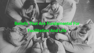 Beliefs That Are Fundamental For Facilitation And Life